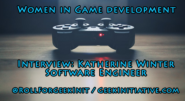 Women in Game Development Interview: Katherine Winter, Software Engineer