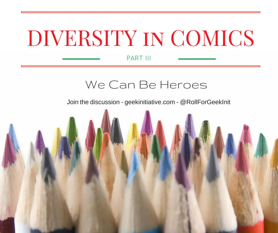 Diversity in Comics Part III: We Can Be Heroes