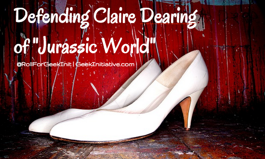"""Defending Claire Dearing of """"Jurassic World"""""""
