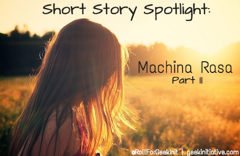 Short Fiction Spotlight: Machina Rasa, Part Two