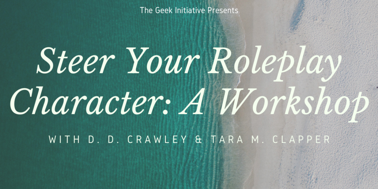 The Geek Initiative Larps: Character Steering Workshop with D.D. Crawley & Tara M. Clapper